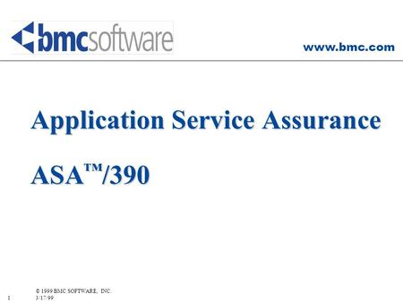 Www.bmc.com 1 © 1999 BMC SOFTWARE, INC. 3/17/99 Application Service Assurance ASA /390.