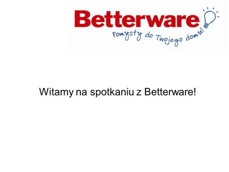 Witamy na spotkaniu z Betterware!. Plan Marketingowy.