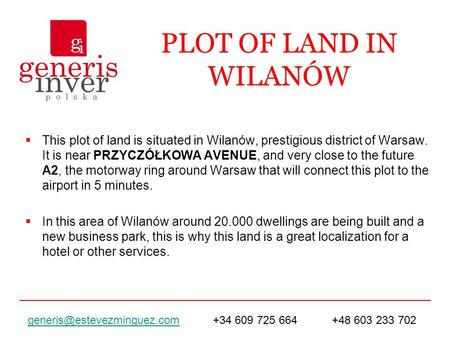 PLOT OF LAND IN WILANÓW This plot of land is situated in Wilanów, prestigious district of Warsaw. It is near PRZYCZÓŁKOWA AVENUE, and very close to the.