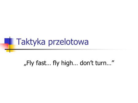 """Fly fast… fly high… don't turn…"""