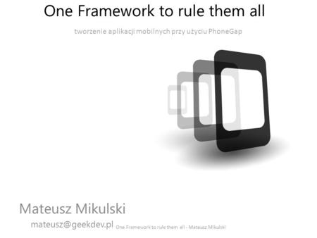 One Framework to rule them all