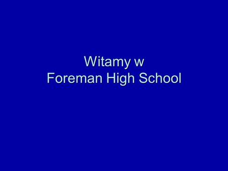 Witamy w Foreman High School