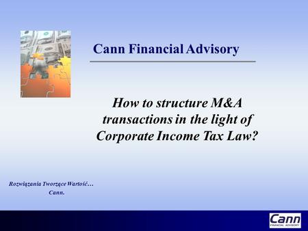 Rozwiązania Tworzące Wartość… Cann. Cann Financial Advisory How to structure M&A transactions in the light of Corporate Income Tax Law?