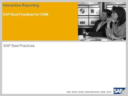 Interactive Reporting SAP Best Practices for CRM SAP Best Practices.