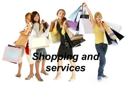 Shopping and services Shopping – zakupy FRUIT AND VEG SHOP - WARZYWNIAK BAKERY -PIEKARNIA CHEMIST'S/ PHARMACY - APTEKA FLORIST'S/ FLOWER SHOP - KWIACIARNIA.