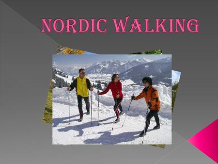 Nordic walking – is a form of recreation which is based on walking with special poles. It was invented in Finland in the 1920s as year-round training.