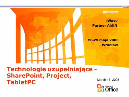 Technologie uzupełniające - SharePoint, Project, TabletPC March 13, 2003.
