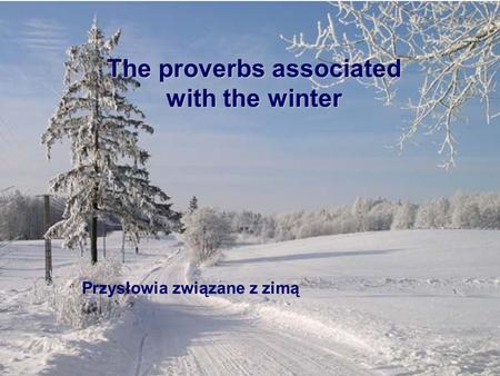 Przysłowia związane z zimą The proverbs associated with the winter.
