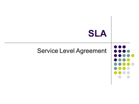 SLA Service Level Agreement. Plan Prezentacji Outsourcing Co to jest outsourcing? Co obejmuje outsourcing IT? Zawieranie umowy outsourcingowej (SLA) SLA.