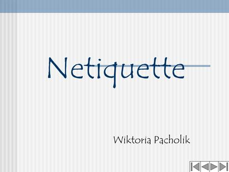 Netiquette Wiktoria Pacholik. Netiquette Netiquette is a collection of cyberspace rules. Netiquette is obligatory every internets user.