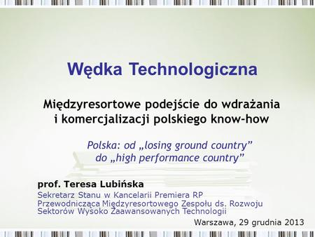 Międzyresortowe podejście do wdrażania i komercjalizacji polskiego know-how Polska: od losing ground country do high performance country Wędka Technologiczna.