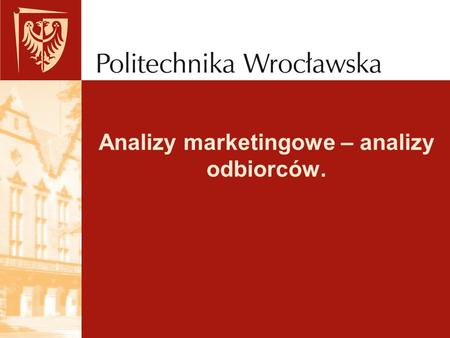 Analizy marketingowe – analizy odbiorców.. Analiza marketingowa Badania marketingowe Otoczenie firmy: Zewnętrzne Wenętrzne Potencjał firmy.