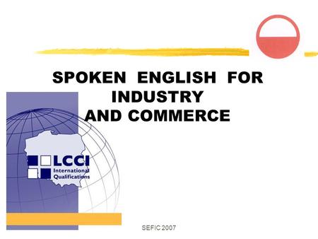 SEFIC 2007 SPOKEN ENGLISH FOR INDUSTRY AND COMMERCE.