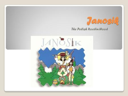 Janosik The Polish Roobin Hood.