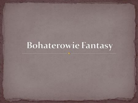 Bohaterowie Fantasy.