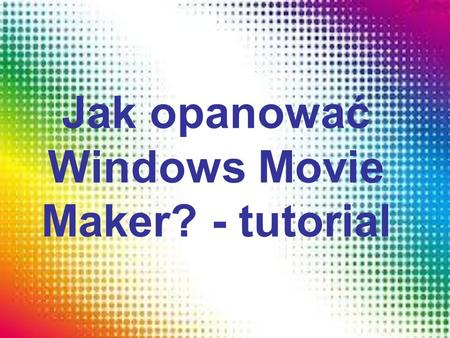 Jak opanować Windows Movie Maker? - tutorial