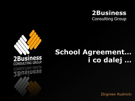 2Business Consulting Group School Agreement… i co dalej … Zbigniew Rudnicki.