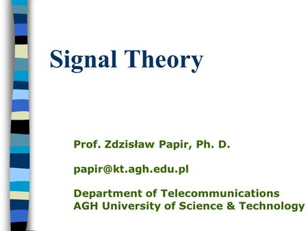 Signal Theory Prof. Zdzisław Papir, Ph. D. Department of Telecommunications AGH University of Science & Technology.