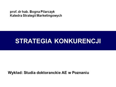 prof. dr hab. Bogna Pilarczyk Katedra Strategii Marketingowych