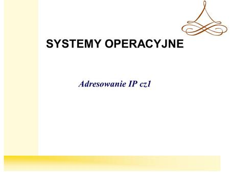 SYSTEMY OPERACYJNE Adresowanie IP cz1. Adresowanie IPX Internetworking Packet Exchange IPv4 Internet Protocol version 4 IPv6 Internet Protocol version.