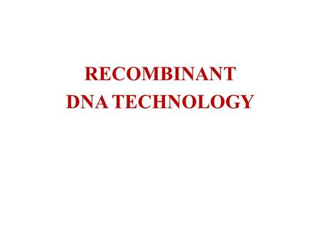 RECOMBINANT DNA TECHNOLOGY. INTRODUCTION Recombinant DNA technology is the use of in vitro molecular techniques to isolate and manipulate fragments of.