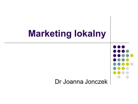Marketing lokalny Dr Joanna Jonczek.