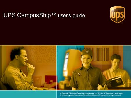 1 UPS CampusShip © Copyright 2004 United Parcel Service of America, Inc. UPS, the UPS brandmark, and the color brown are registered trademarks of United.
