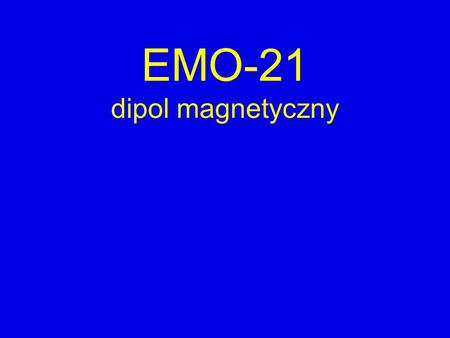 EMO-21 dipol magnetyczny.