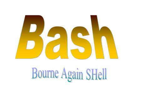 Bash Bourne Again SHell.