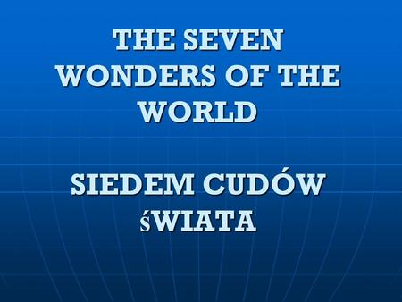 THE SEVEN WONDERS OF THE WORLD SIEDEM CUDÓW ś WIATA.