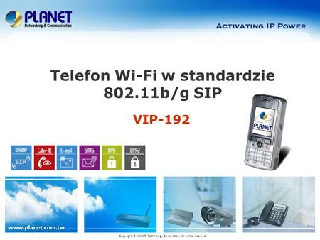 Www.planet.com.tw VIP-192 Telefon Wi-Fi w standardzie 802.11b/g SIP Copyright © PLANET Technology Corporation. All rights reserved.