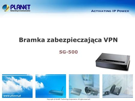 Www.planet.pl SG-500 Bramka zabezpieczająca VPN Copyright © PLANET Technology Corporation. All rights reserved.