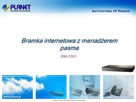 Www.planet.pl BM-2101 Bramka internetowa z menadżerem pasma Copyright © PLANET Technology Corporation. All rights reserved.