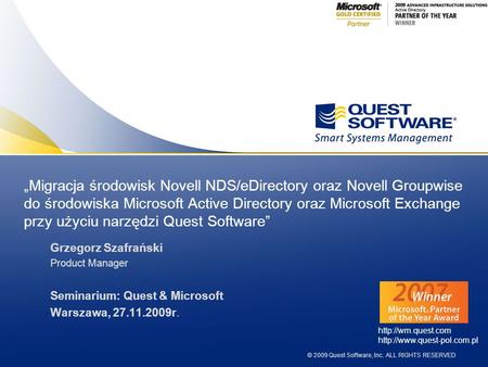 © 2009 Quest Software, Inc. ALL RIGHTS RESERVED Migracja środowisk Novell NDS/eDirectory oraz Novell Groupwise do środowiska Microsoft Active Directory.