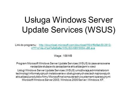 Usługa Windows Server Update Services (WSUS) Link do programu :  47f7-b14a-41a47e8a9a8e/WSUS2-KB919004-x86.exehttp://download.microsoft.com/download/f/6/d/f6d9eb30-2612-
