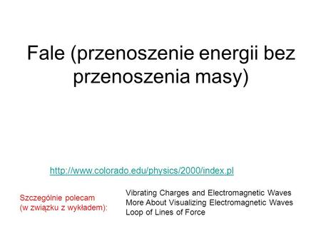 Fale (przenoszenie energii bez przenoszenia masy)  Vibrating Charges and Electromagnetic Waves More About.