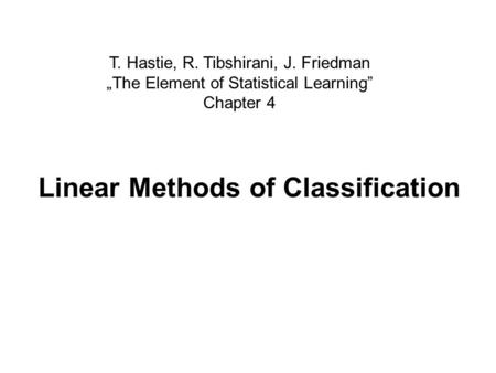 T. Hastie, R. Tibshirani, J. Friedman The Element of Statistical Learning Chapter 4 Linear Methods of Classification.
