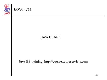181 JAVA – JSP Java EE training:  JAVA BEANS.