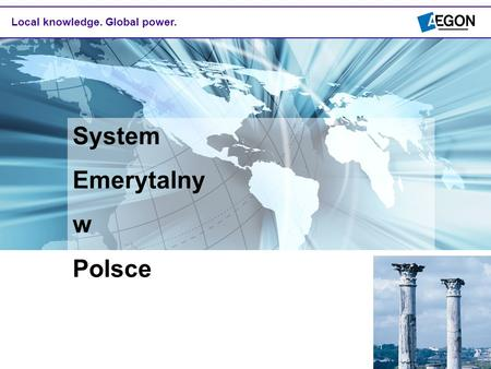 Local knowledge. Global power. System Emerytalny w Polsce.