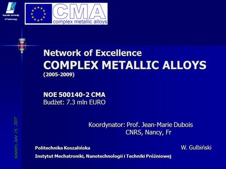 Network of Excellence COMPLEX METALLIC ALLOYS ( ) NOE CMA Budżet: 7