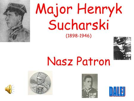 Major Henryk Sucharski (1898-1946) Nasz Patron.