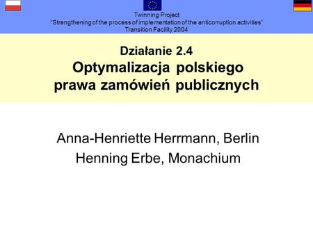 Twinning Project Strengthening of the process of implementation of the anticorruption activities Transition Facility 2004 Działanie 2.4 Optymalizacja polskiego.