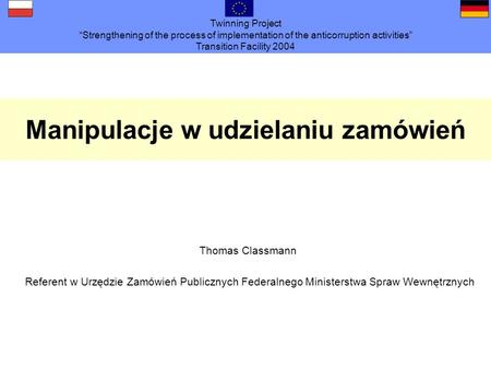 Twinning Project Strengthening of the process of implementation of the anticorruption activities Transition Facility 2004 Manipulacje w udzielaniu zamówień