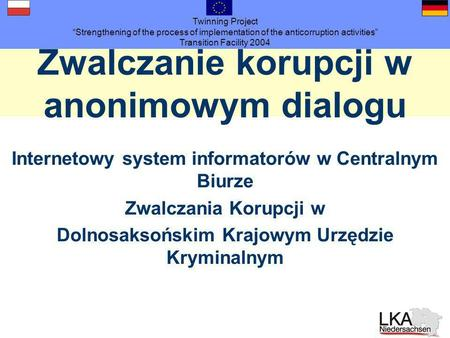 Twinning Project Strengthening of the process of implementation of the anticorruption activities Transition Facility 2004 Zwalczanie korupcji w anonimowym.