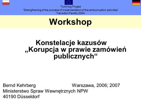 Twinning Project Strengthening of the process of implementation of the anticorruption activities Transition Facility 2004 Workshop Konstelacje kazusówKorupcja.