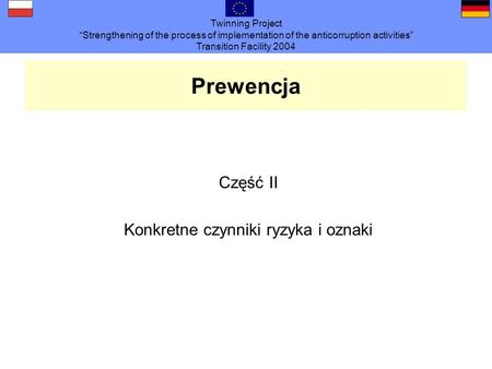 Twinning Project Strengthening of the process of implementation of the anticorruption activities Transition Facility 2004 Prewencja Część II Konkretne.
