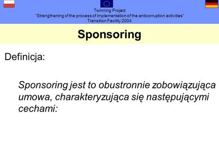 Twinning Project Strengthening of the process of implementation of the anticorruption activities Transition Facility 2004 Definicja: Sponsoring jest to.