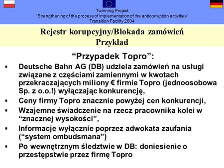 Twinning Project Strengthening of the process of implementation of the anticorruption activities Transition Facility 2004 Rejestr korupcyjny/Blokada zamówień
