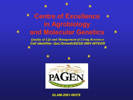 Centre of Excellence in Agrobiology and Molecular Genetics Quality of Life and Management of Living Resources Quality of Life and Management of Living.