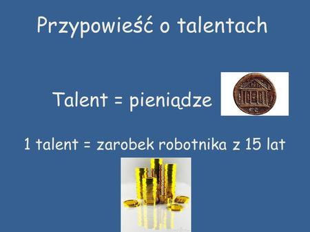 1 talent = zarobek robotnika z 15 lat